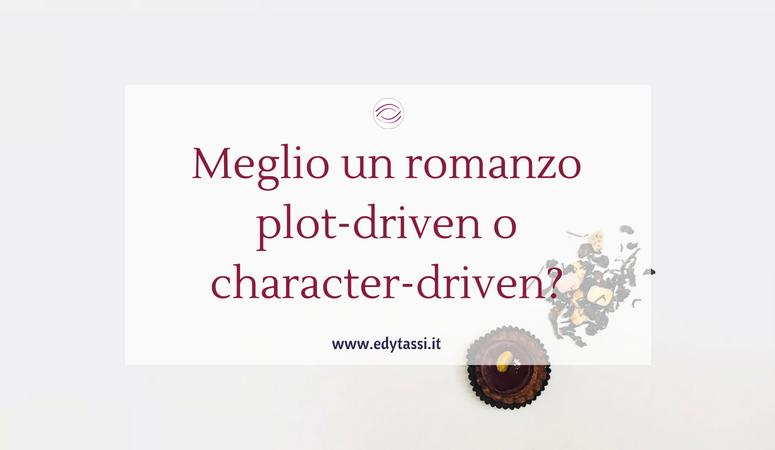 Meglio un romanzo plot-driven o character-driven?