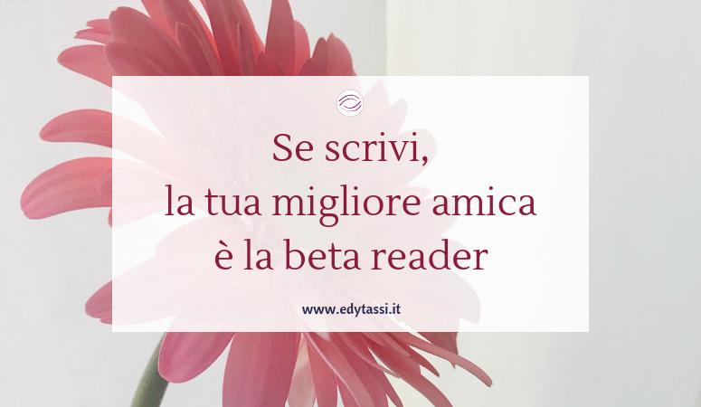 Se scrivi, la tua migliore amica è la beta reader