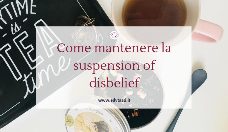 Come mantenere la suspension of disbelief