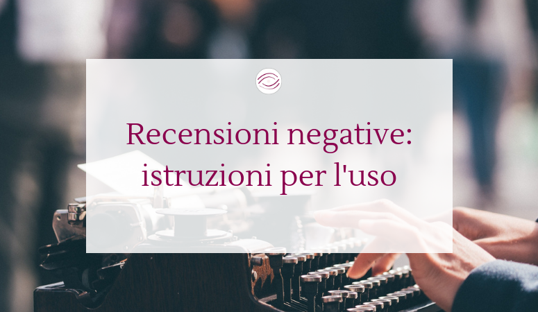 Recensioni negative: istruzioni per l'uso