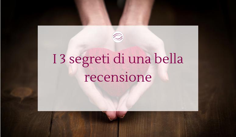 I 3 segreti di una bella recensione (Con regalino per te!)