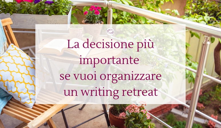 La decisione più importante, se vuoi organizzare un writing retreat