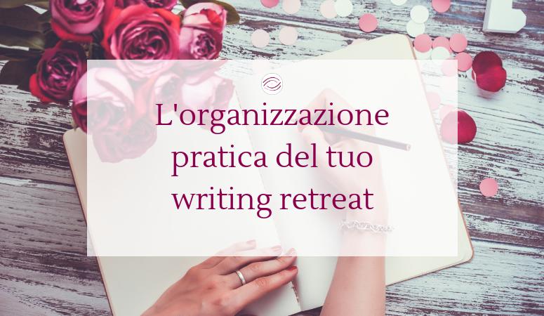 L'organizzazione pratica del tuo writing retreat