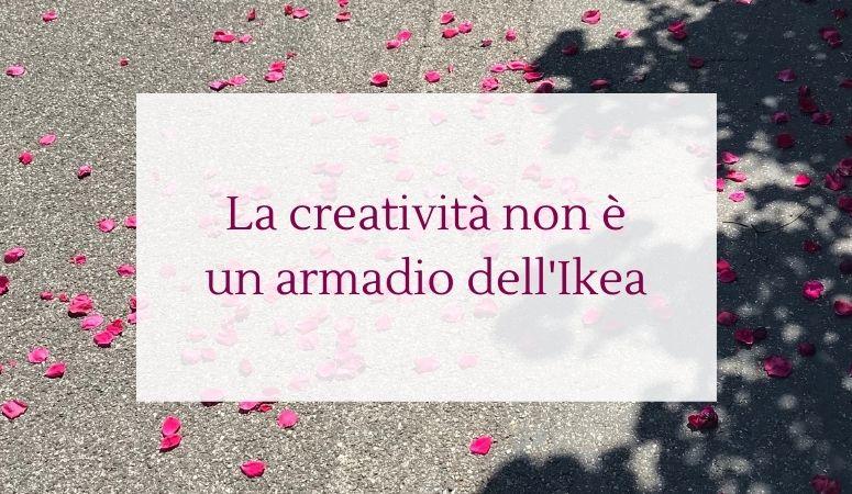 La creatività non è un armadio dell'Ikea